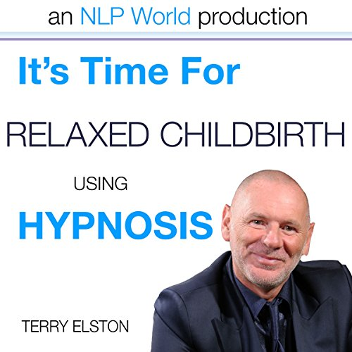 It's Time for Relaxed Childbirth with Terry Elston audiobook cover art