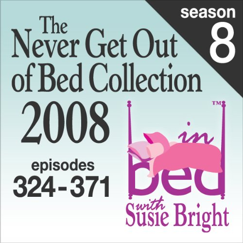 The Never Get Out of Bed Collection: 2008 In Bed With Susie Bright — Season 8 audiobook cover art