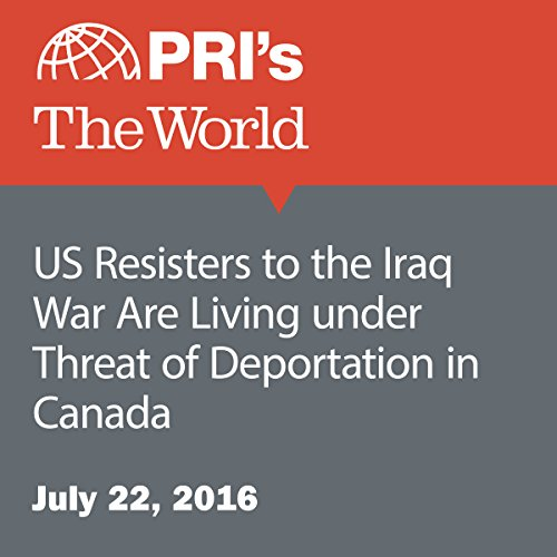 US Resisters to the Iraq War Are Living under Threat of Deportation in Canada cover art