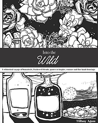 Into the Wild: A Coloring Book Voyage: A whimsical voyage of botanicals, feathered friends, quotes to inspire, couture and fine hand drawings