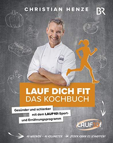 Lauf dich fit - Das Kochbuch - Gesünder und schlanker mit dem LAUF10!-Sport- und Ernährungsprogramm - Gesund Abnehmen mit Rezepten für den ganzen Tag und einem alltagstauglichen Fitness-Plan
