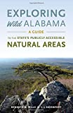 Exploring Wild Alabama: A Guide to the State s Publicly Accessible Natural Areas