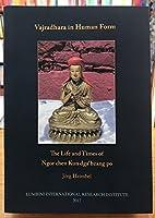 Vajradhara in Human Form:: The Life and Times of Ngor chen Kun dga'bzang po