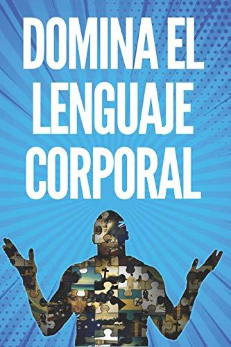 DOMINA EL LENGUAJE CORPORAL: TÉCNICAS PARA LEER EXPRESIONES Y ACCIONES DEL CUERPO!!