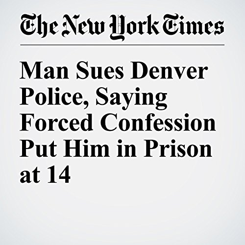 Man Sues Denver Police, Saying Forced Confession Put Him in Prison at 14 cover art