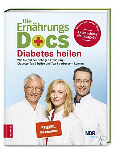 Die Ernährungs-Docs - Diabetes heilen: Wie Sie mit der richtigen Ernährung Diabetes Typ 2 heilen und Typ 1 verbessern können: Wie Sie mit der ... Typ 2 heilen und Typ 1 verbessern knnen