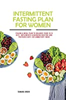 Intermittent Fasting Plan for Women: Follow a Meal Plan to Balance Your 16/8 Diet. Implements a Morning Routine and Prepares Anti-inflammatory Foods (Diet Plan & Recipes for Fat Burn)