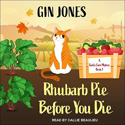 Rhubarb Pie Before You Die: Garlic Farm Mystery Series, Book 2