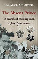 The Absent Prince: in  search of missing men - a family memoir