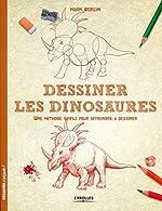 Dessiner les dinosaures - Une méthode simple pour apprendre à dessiner de Mark Bergin