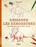 Dessiner les dinosaures - Une méthode simple pour apprendre à dessiner