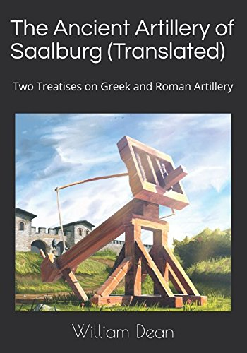 The Ancient Artillery of Saalburg (Translated): Two Treatises on Greek and Roman Artillery