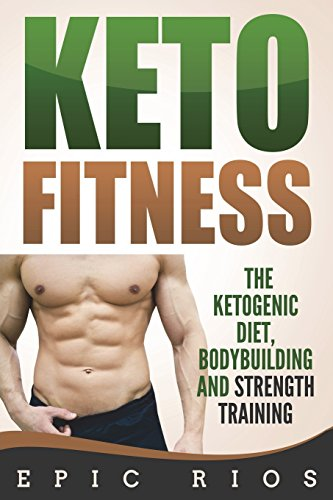 Compare Textbook Prices for Keto Fitness: The Ketogenic Diet, Bodybuilding and Strength Training  ISBN 9781722393861 by Rios, Epic