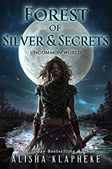 Forest of Silver and Secrets: Uncommon World Book Four by [Alisha Klapheke]