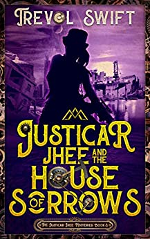 Justicar Jhee and the House of Sorrows (The Justicar Jhee Mysteries Book 3) by [Trevol Swift]