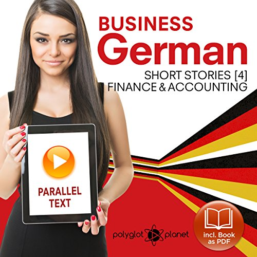 Business German 4: Accounting & Finance     Short Stories              By:                                                                                                                                 Polyglot Planet Publishing                               Narrated by:                                                                                                                                 Polyglot Planet                      Length: 44 mins     Not rated yet     Overall 0.0