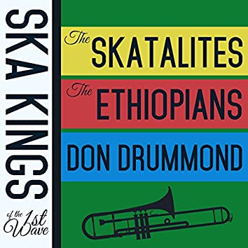 Ska Kings of the First Wave with the Skatalites, The Ethiopians, And Don Drummond