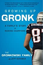 Growing Up Gronk: A Family's Story of Raising Champions by Gordon Gronkowski (2014-09-02)