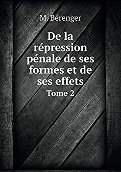Paperback De la Repression Penale de Ses Formes et de Ses Effets Tome 2 [French] Book