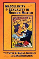 Masculinity and Sexuality in Modern Mexico (Dialogos)