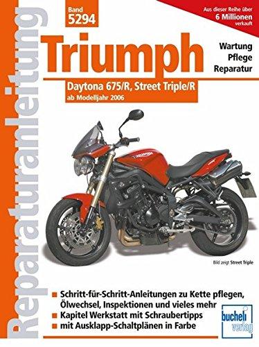 Triumph Daytona 675/R, Street Triple/R: ab Modelljahr 2006 (Reparaturanleitungen)