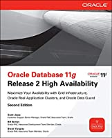 Oracle Database 11g Release 2 High Availability: Maximize Your Availability With Grid Infrastructure, Oracle Real Application Clusters, and Oracle Data Guard