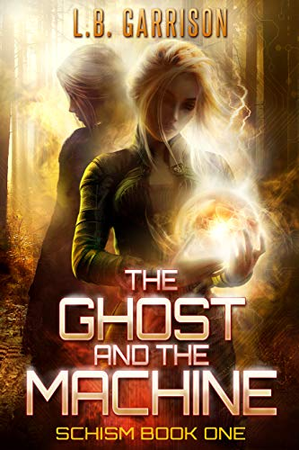 The Ghost and the Machine: Schism Book One de [L. B. Garrison]