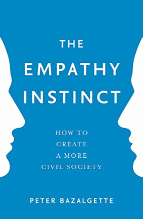 The Empathy Instinct: How to Create a More Civil Society