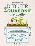 Débuter en aquaponie naturelle (Jardin (hors collection))
