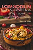 Low Sodium Dishes Can Be Very Tasty, Do Not Worry: This Cookbook Might Be an Essential If You Are Looking to Change Some Eating or Cooking Habits! (English Edition)