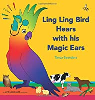 Ling Ling Bird Hears with his Magic Ears: exploring fun 'learning to listen' sounds for early listeners
