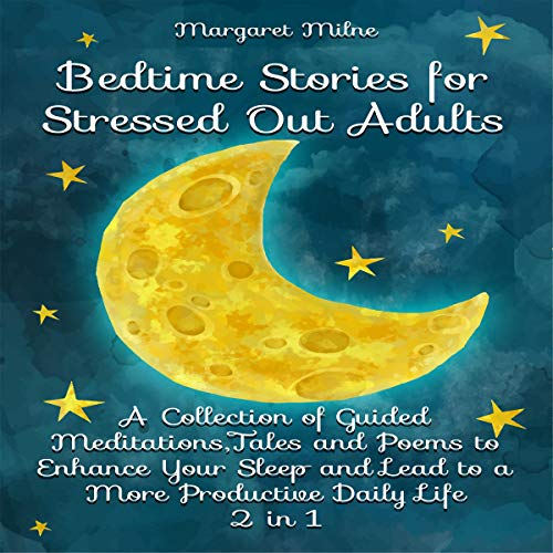 Listen Bedtime Stories for Stressed Out Adults 2 in 1: A Collection of Guided Meditations, Tales and Poems audio book