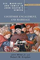 Sex, Marriage, And Family Life In John Calvin's Geneva: Courtship, Engagement, And Marriage (Sex, Marriage, and Family in John)