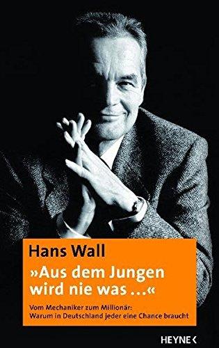 Wall Hans, Aus dem Jungen wird nie was... Vom Mechaniker zum Millionär.
