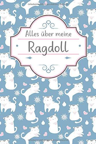 ALLES ÜBER MEINE RAGDOLL: TOLLES Ragdoll Katze BUCH FÜR NÜTZLICHE INFORMATIONEN MIT LISTEN FÜR FUTTER, PFLEGE, NOTIZEN UND IMPFUNGEN.