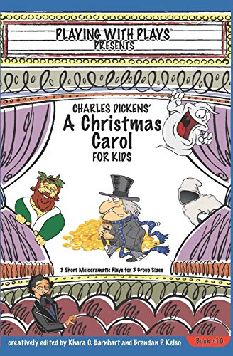 Charles Dickens' A Christmas Carol for Kids: 3 Short Melodramatic Plays for 3 Group Sizes (Playing With Plays)