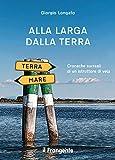 Alla larga dalla terra. Cronache surreali di un istruttore di vela (Italian Edition)