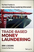 Trade-Based Money Laundering: The Next Frontier in International Money Laundering Enforcement (Wiley and SAS Business Series)