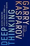 Deep Thinking: Where Machine Intelligence Ends And Human Creativity Begins-Kasparov, Garry Greengard, Mig