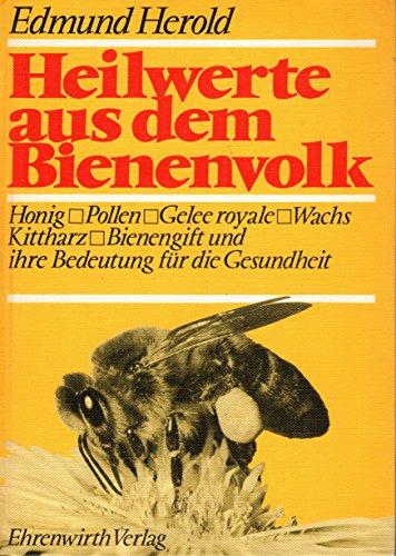 Heilwerte aus dem Bienenvolk. Honig, Pollen, Gelee royale, Wachs, Kittharz, Bienengift und deren Bedeutung für die Gesundheit des Menschen, Bd. 6