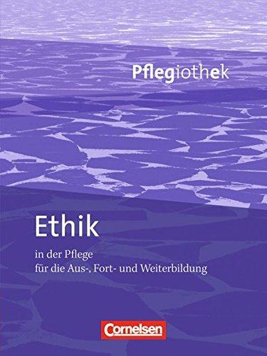 Pflegiothek - Einführung und Vertiefung für die Aus-, Fort-, und Weiterbildung: Ethik in der Pflege: Fachbuch