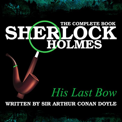 Sherlock Holmes: The Complete Book - His Last Bow audiobook cover art