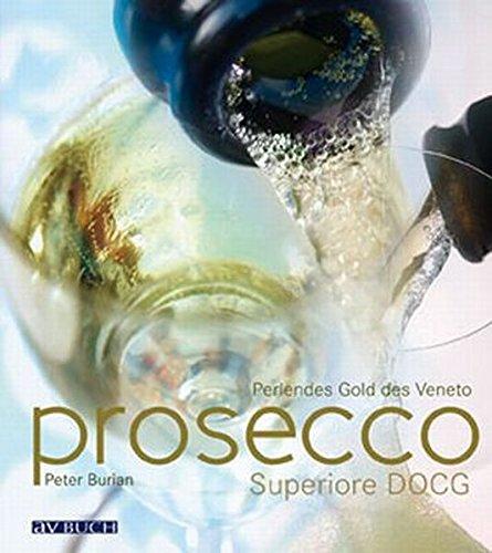 Prosecco Superiore: Italiens prickelnde Königin (avBUCH)