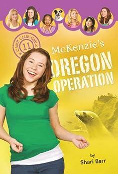 McKenzie's Oregon Operation (Camp Club Girls Book 11) by [Shari Barr]