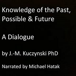 Knowledge of the Past, Possible, and Future: A Dialogue audiobook cover art
