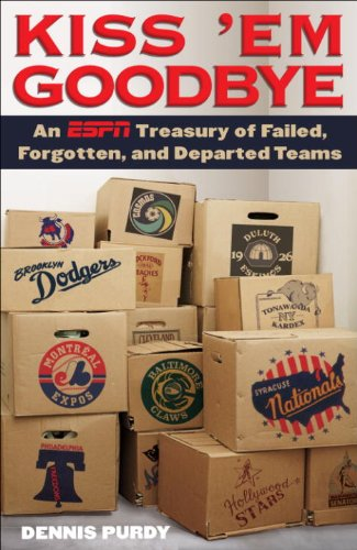 Kiss 'Em Goodbye: An ESPN Treasury of Failed, Forgotten, and Departed Teams (English Edition)