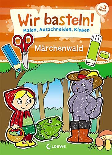 Wir basteln! - Malen, Ausschneiden, Kleben - Märchenwald: Beschäftigung für Kinder ab 3 Jahre