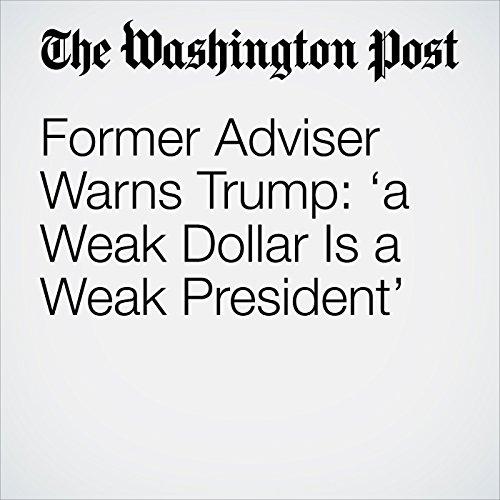Former Adviser Warns Trump: 'A Weak Dollar Is a Weak President' copertina