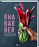 Rhabarber - Raffinierte Rezepte für Süßes und Herzhaftes (Gebundene Ausgabe)