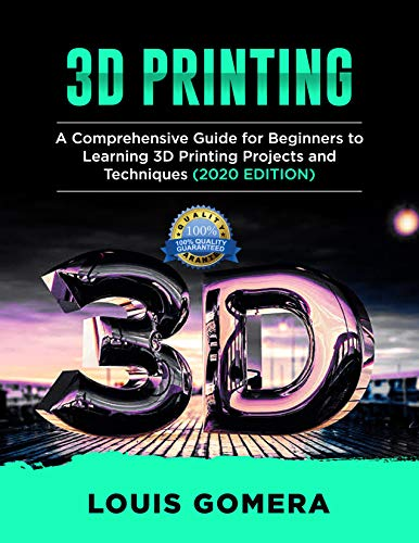 3D PRINTING: A Comprehensive Guide for Beginners to Learning 3D Printing projects and Techniques (2020 EDITION) (English Edition)